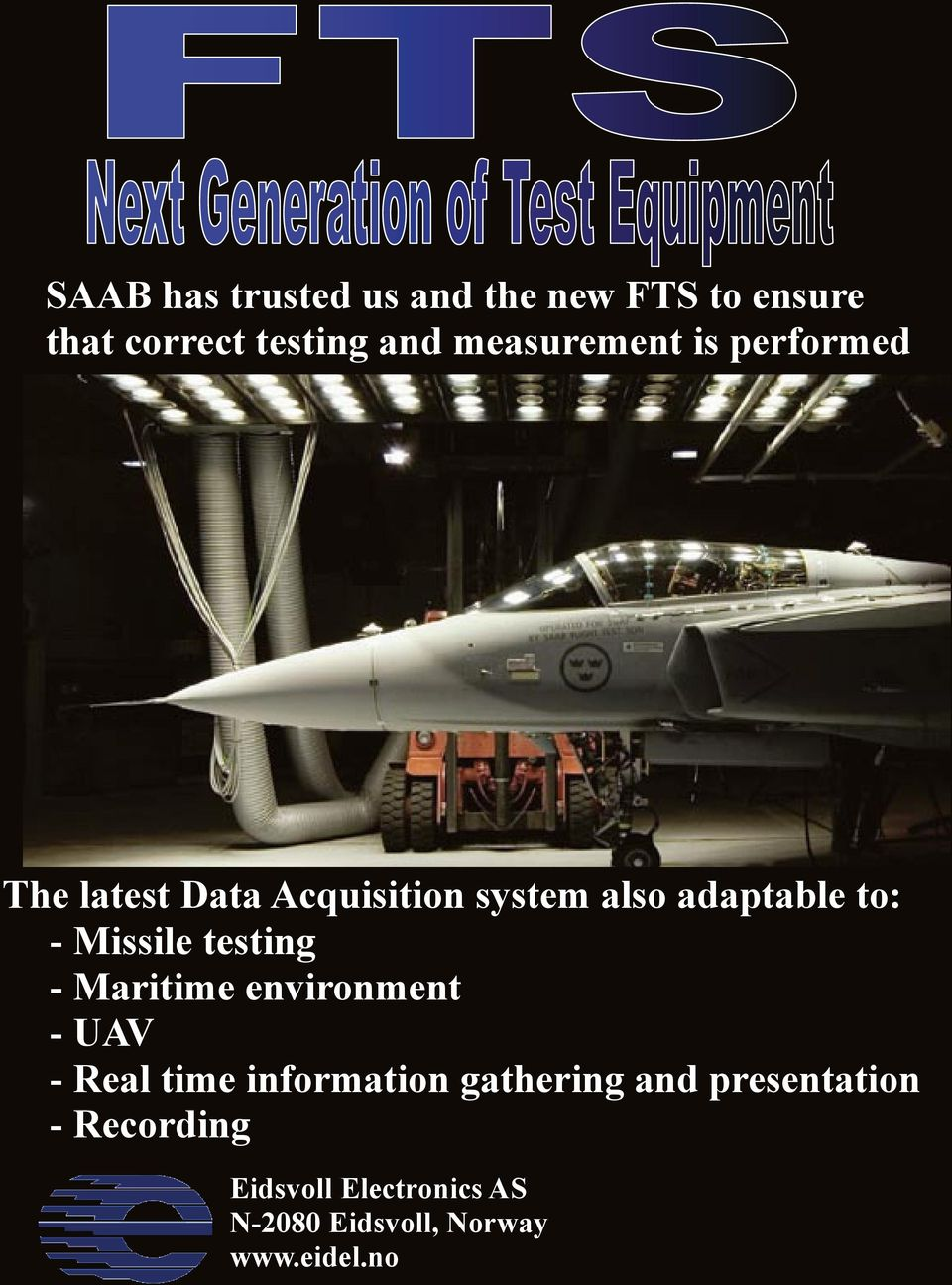 - Missile testing Missile testing - Maritime environment Maritime environment The - UAV UAV latest Data Acquisition system also adaptable to: Real time information gathering and presentation - Real