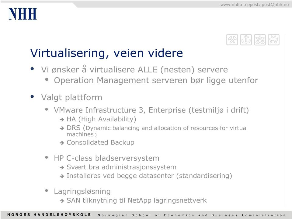 balancing and allocation of resources for virtual machines ) Consolidated Backup HP C-class bladserversystem Svært bra