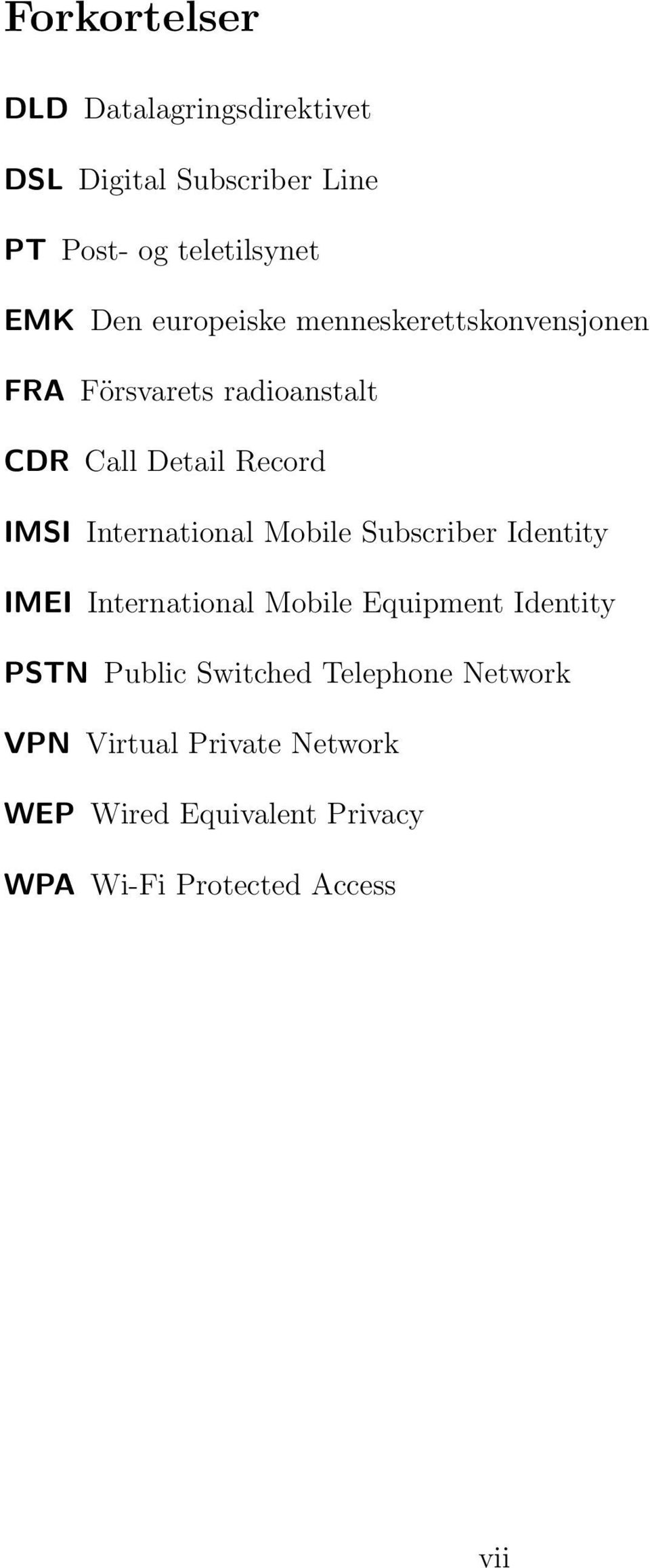 International Mobile Subscriber Identity IMEI International Mobile Equipment Identity PSTN Public