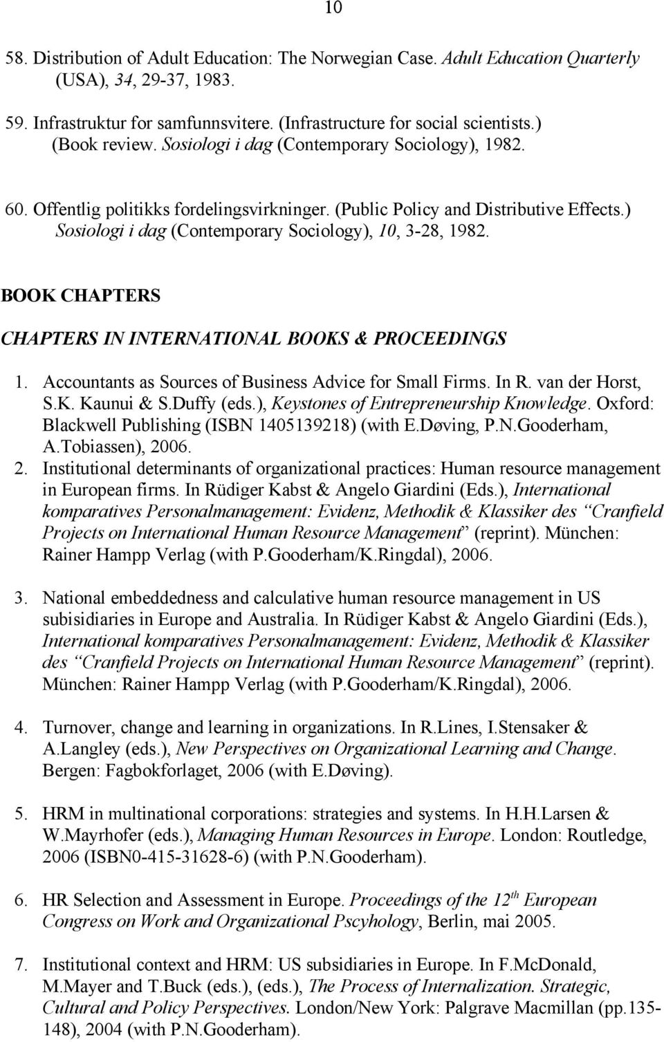 ) Sosiologi i dag (Contemporary Sociology), 10, 3-28, 1982. BOOK CHAPTERS CHAPTERS IN INTERNATIONAL BOOKS & PROCEEDINGS 1. Accountants as Sources of Business Advice for Small Firms. In R.