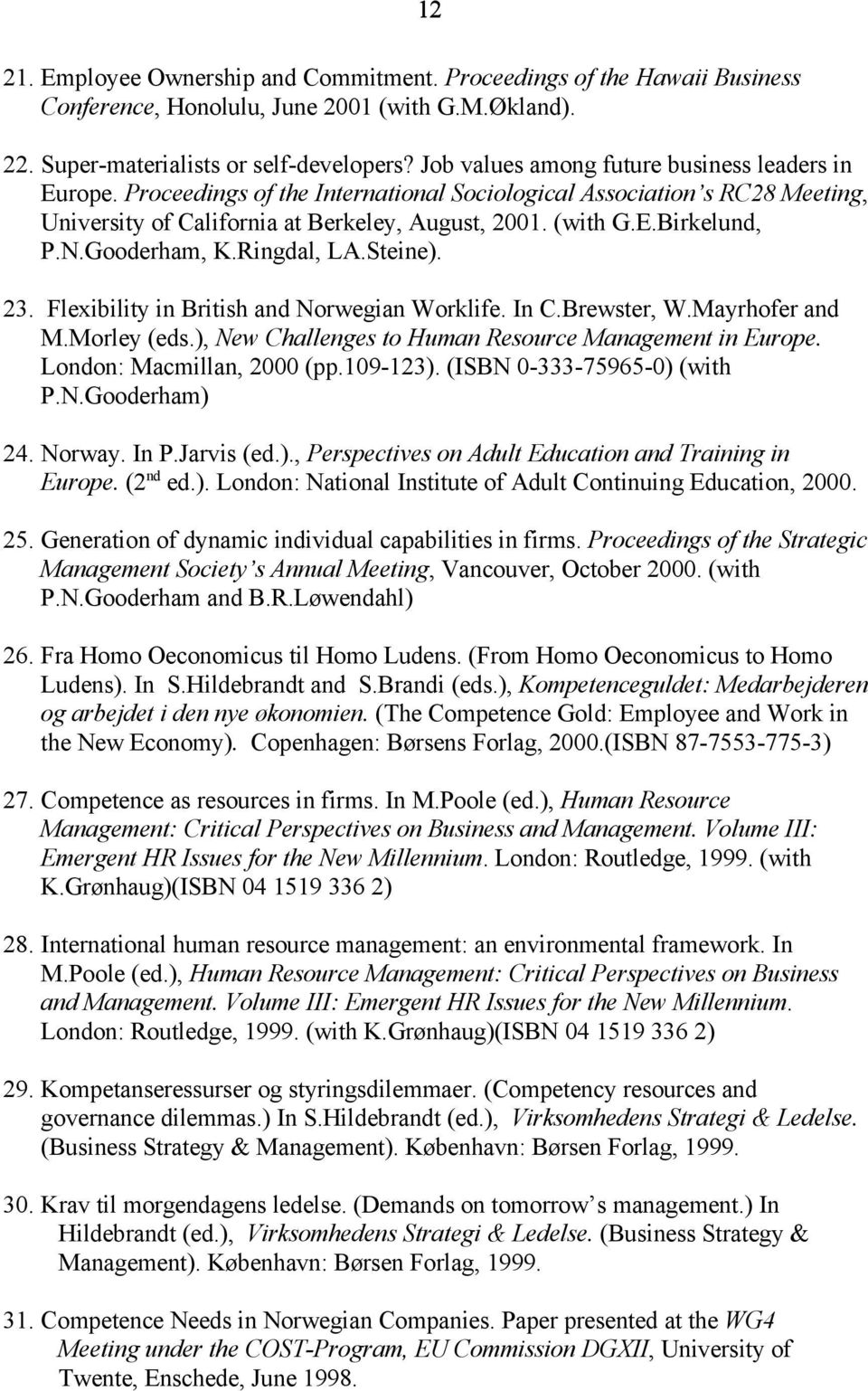 N.Gooderham, K.Ringdal, LA.Steine). 23. Flexibility in British and Norwegian Worklife. In C.Brewster, W.Mayrhofer and M.Morley (eds.), New Challenges to Human Resource Management in Europe.