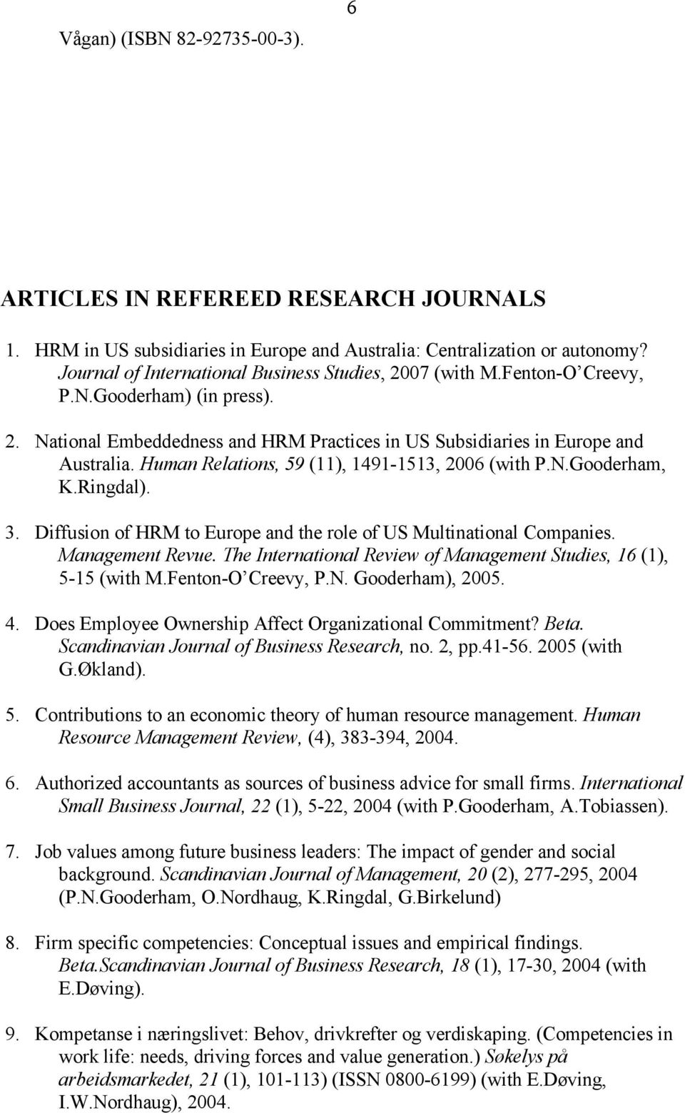 Human Relations, 59 (11), 1491-1513, 2006 (with P.N.Gooderham, K.Ringdal). 3. Diffusion of HRM to Europe and the role of US Multinational Companies. Management Revue.