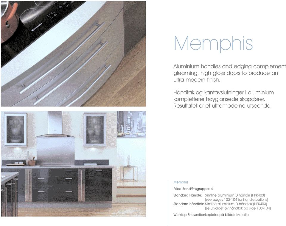 Memphis Price Band/Prisgruppe: 4 Standard Handle: Slimline aluminium D handle (HPK403) (see pages 103-104 for handle