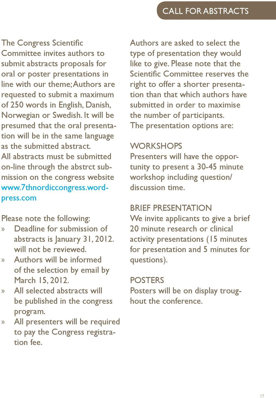 All abstracts must be submitted on-line through the abstrct submission on the congress website www.7thnordiccongress.wordpress.