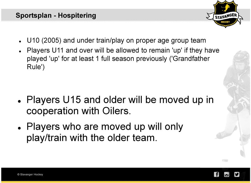 least 1 full season previously ('Grandfather Rule') Players U15 and older will be moved