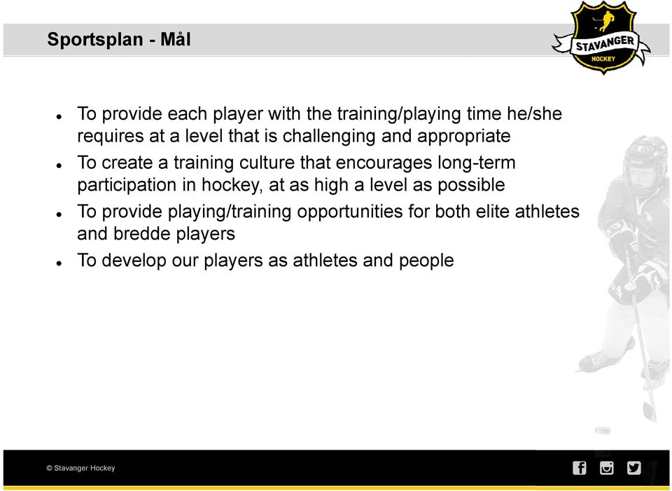 long-term participation in hockey, at as high a level as possible To provide playing/training