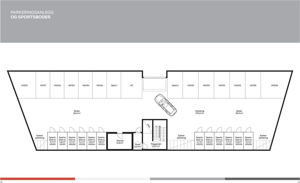 H0102 5,8 m² H0204 5,8 m² H0104 Teknisk 12,8 m² Sluse 5,0 m² Trapperom 23,0 m² Sykkelparkering 5,7 m²