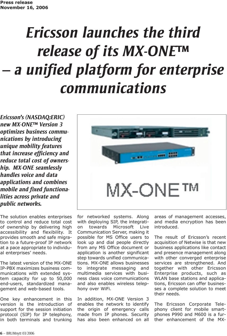MX-ONE seamlessly handles voice and data applications and combines mobile and fixed functionalities across private and public networks.