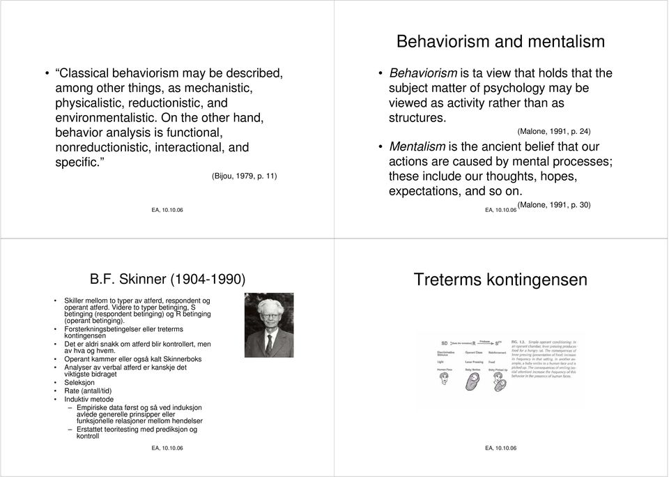 11) Behaviorism is ta view that holds that the subject matter of psychology may be viewed as activity rather than as structures. (Malone, 1991, p.