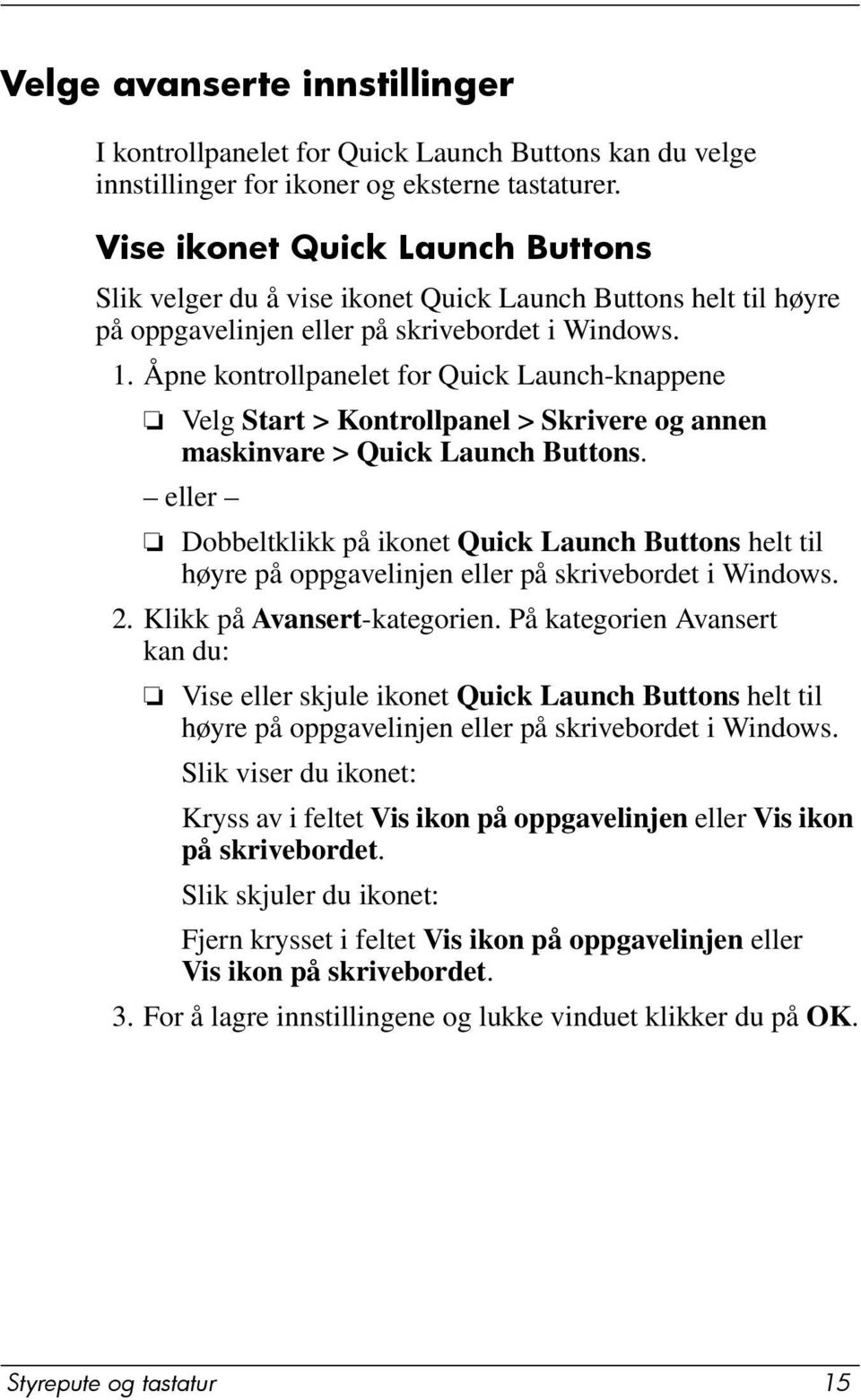 Åpne kontrollpanelet for Quick Launch-knappene Velg Start > Kontrollpanel > Skrivere og annen maskinvare > Quick Launch Buttons.