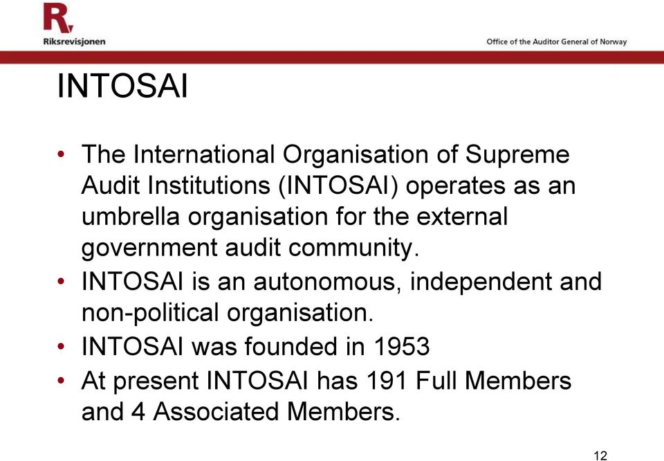 INTOSAI is an autonomous, independent and non-political organisation.