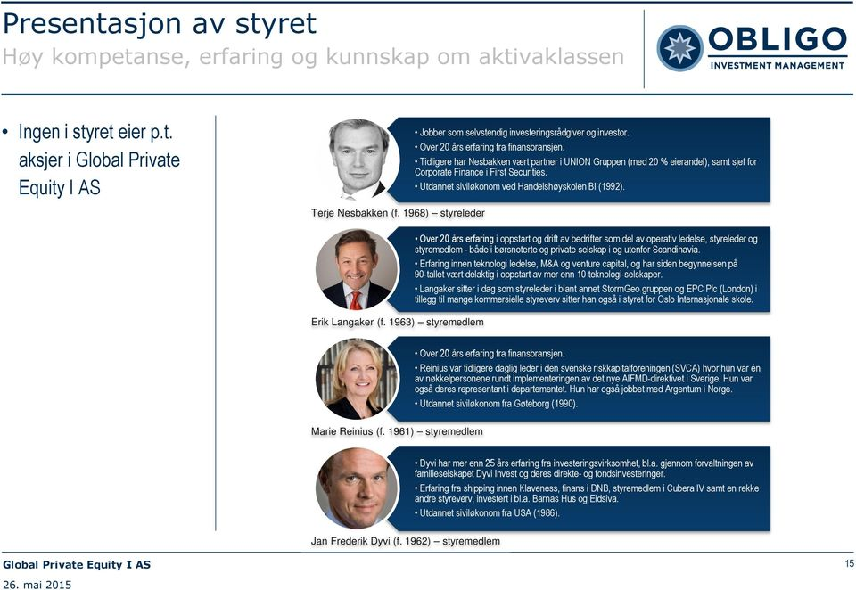 Tidligere har Nesbakken vært partner i UNION Gruppen (med 20 % eierandel), samt sjef for Corporate Finance i First Securities. Utdannet siviløkonom ved Handelshøyskolen BI (1992). Erik Langaker (f.