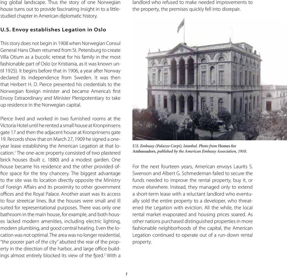 Envoy establishes Legation in Oslo This story does not begin in 1908 when Norwegian Consul General Hans Olsen returned from St.