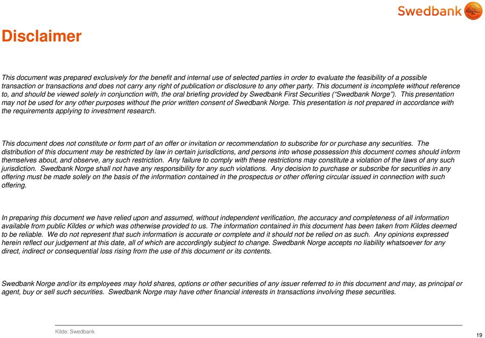 This document is incomplete without reference to, and should be viewed solely in conjunction with, the oral briefing provided by Swedbank First Securities ( Swedbank Norge ).