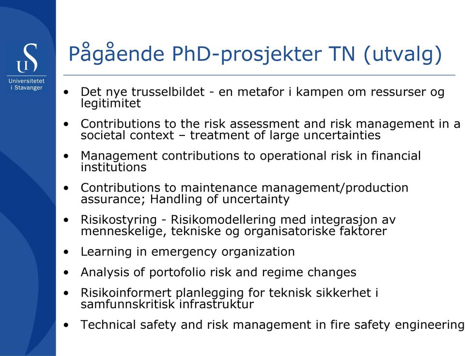 assurance; Handling of uncertainty Risikostyring - Risikomodellering med integrasjon av menneskelige, tekniske og organisatoriske faktorer Learning in emergency organization