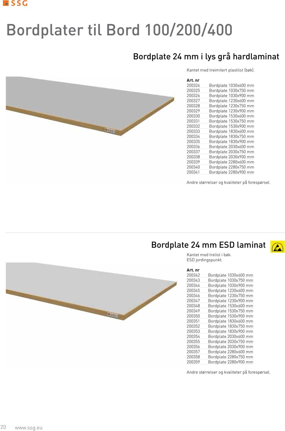 1530x600 mm 200331 Bordplate 1530x750 mm 200332 Bordplate 1530x900 mm 200333 Bordplate 1830x600 mm 200334 Bordplate 1830x750 mm 200335 Bordplate 1830x900 mm 200336 Bordplate 2030x600 mm 200337