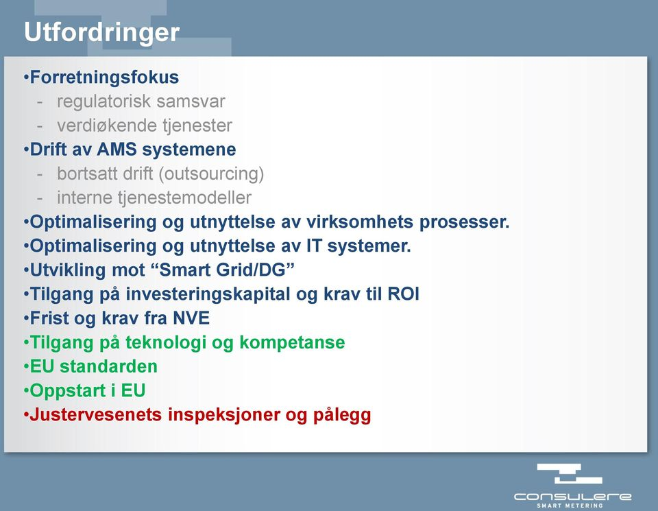 Optimalisering og utnyttelse av IT systemer.