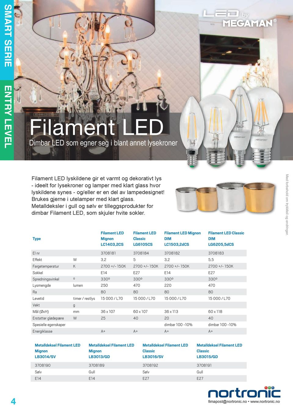 Filament LED Mignon LC1403,2CS Filament LED Classic LG6105CS Filament LED Mignon DIM LC1503,2dCS Filament LED Classic DIM LG6205,5dCS El nr 3708181 3708184 3708182 3708183 Effekt W 3,2 5 3,2 5,5