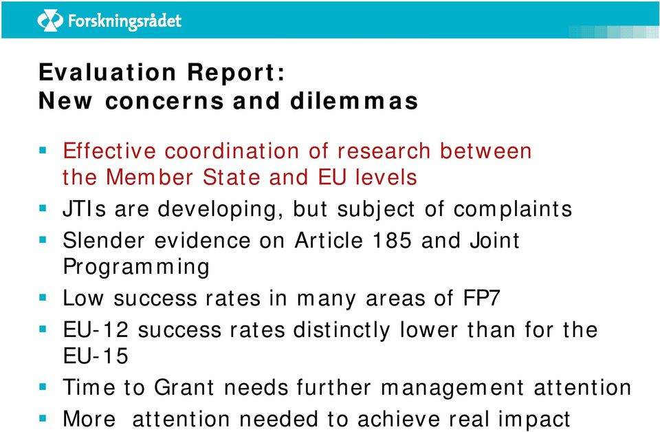 and Joint Programming Low success rates in many areas of FP7 EU-12 success rates distinctly lower