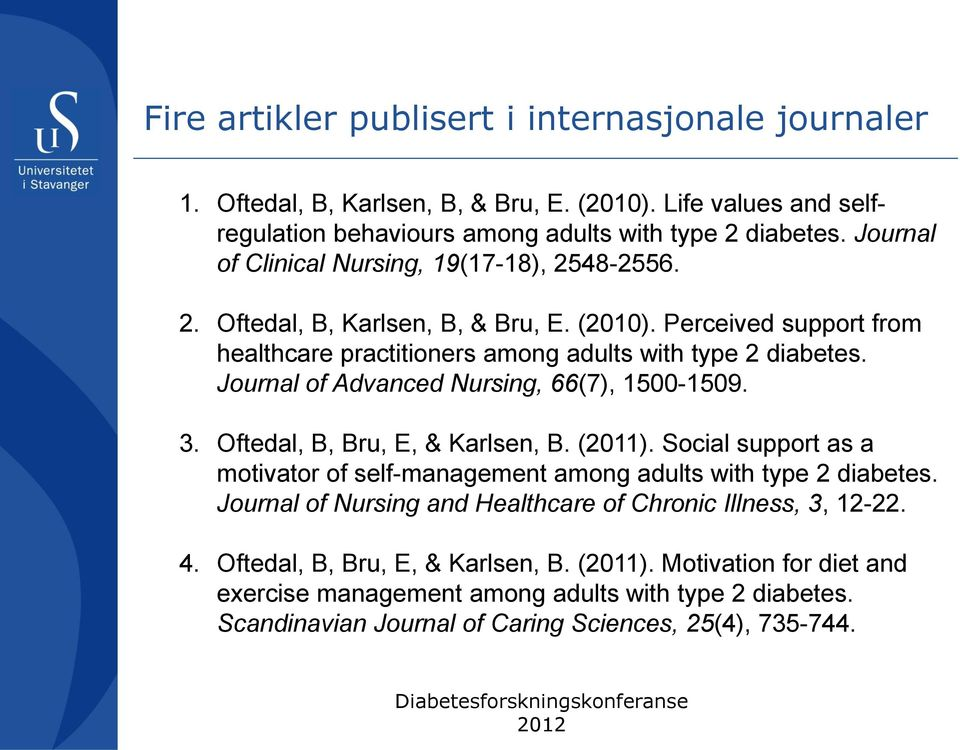 Journal of Advanced Nursing, 66(7), 1500-1509. 3. Oftedal, B, Bru, E, & Karlsen, B. (2011). Social support as a motivator of self-management among adults with type 2 diabetes.