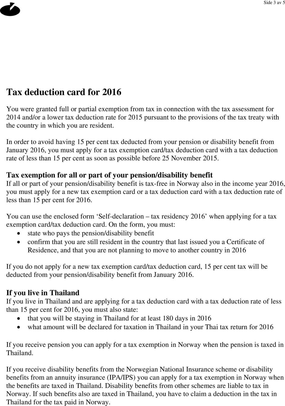 In order to avoid having 15 per cent tax deducted from your pension or disability benefit from January 2016, you must apply for a tax exemption card/tax deduction card with a tax deduction rate of
