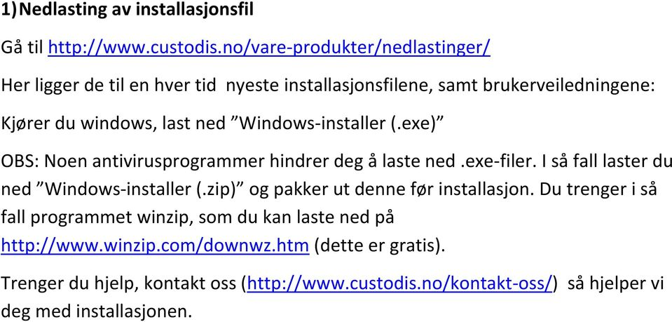 Windows-installer (.exe) OBS: Noen antivirusprogrammer hindrer deg å laste ned.exe-filer. I så fall laster du ned Windows-installer (.