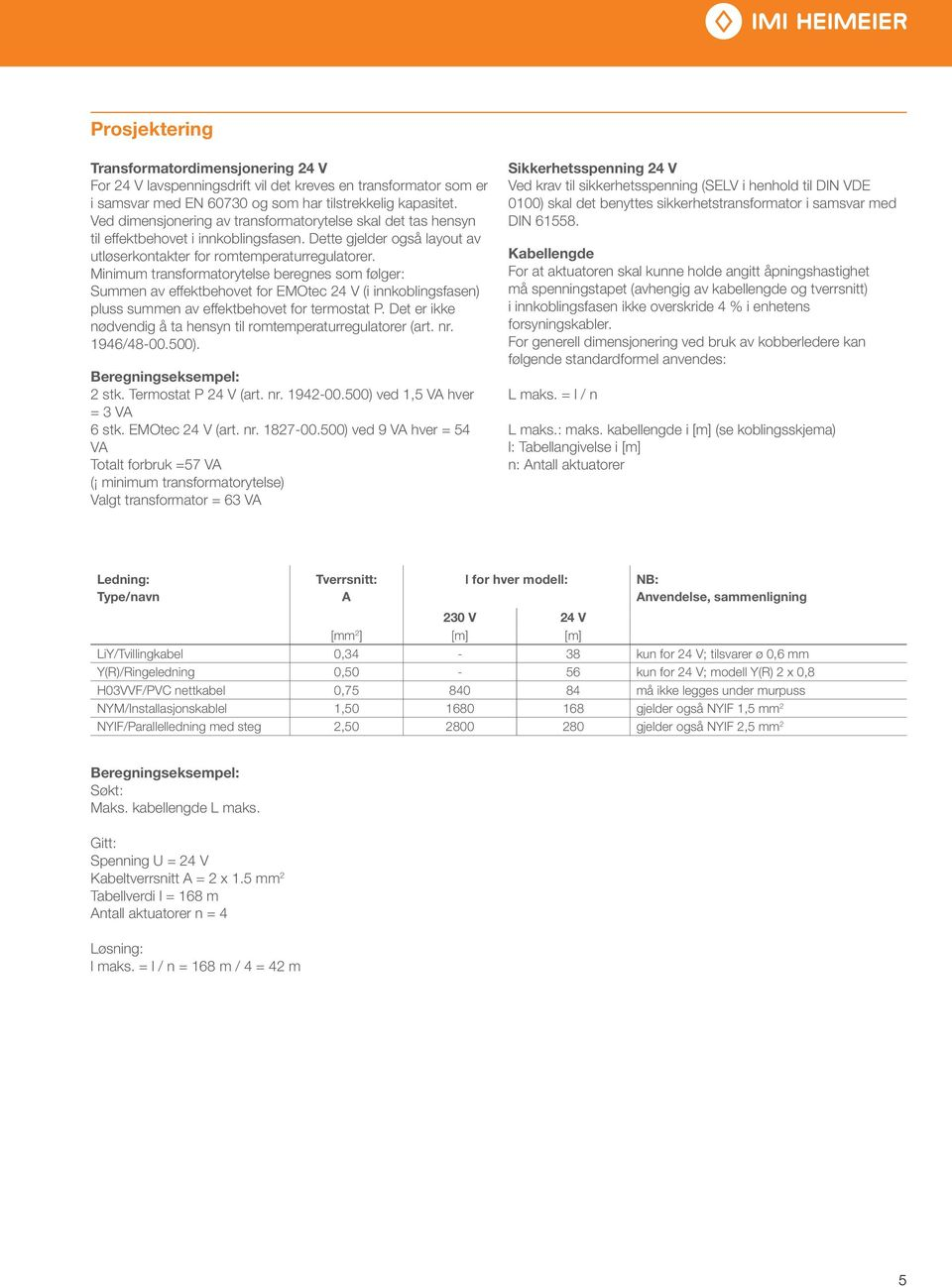 Minimum transformatorytelse beregnes som følger: Summen av effektbehovet for EMOtec 24 V (i innkoblingsfasen) pluss summen av effektbehovet for termostat P.