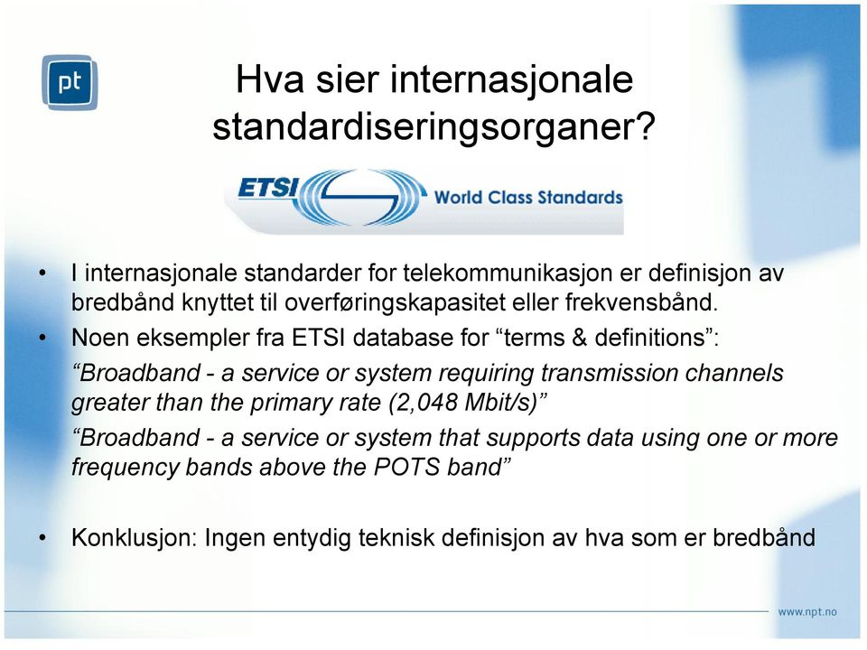 Noen eksempler fra ETSI database for terms & definitions : Broadband - a service or system requiring transmission channels