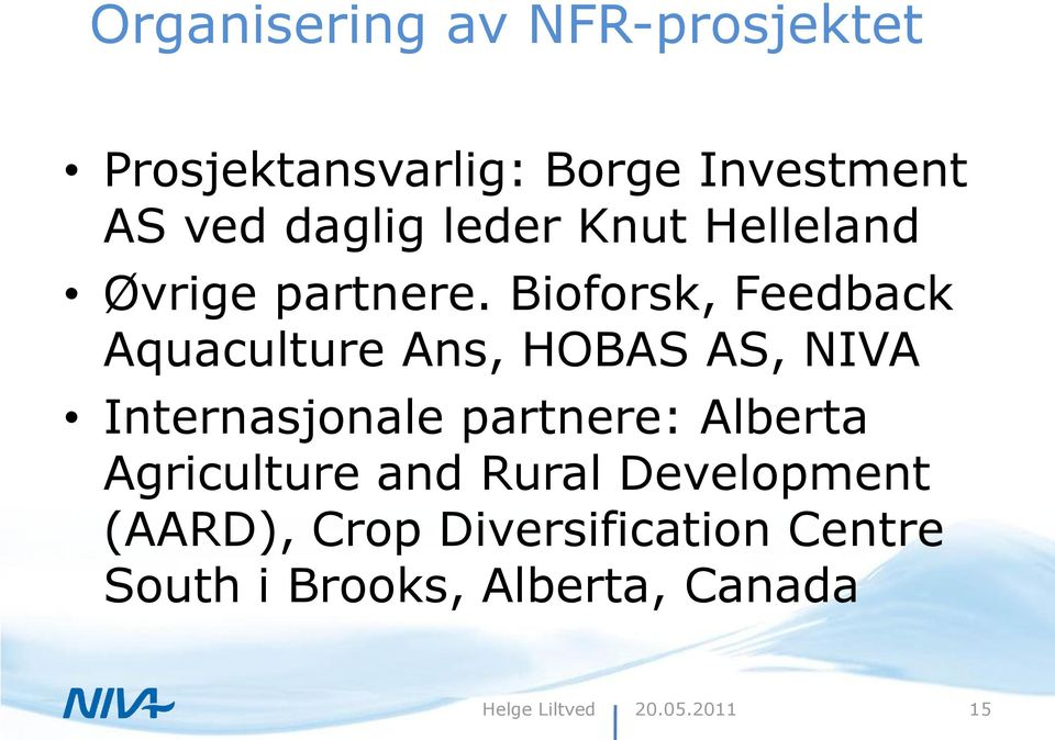 Bioforsk, Feedback Aquaculture Ans, HOBAS AS, NIVA Internasjonale partnere: