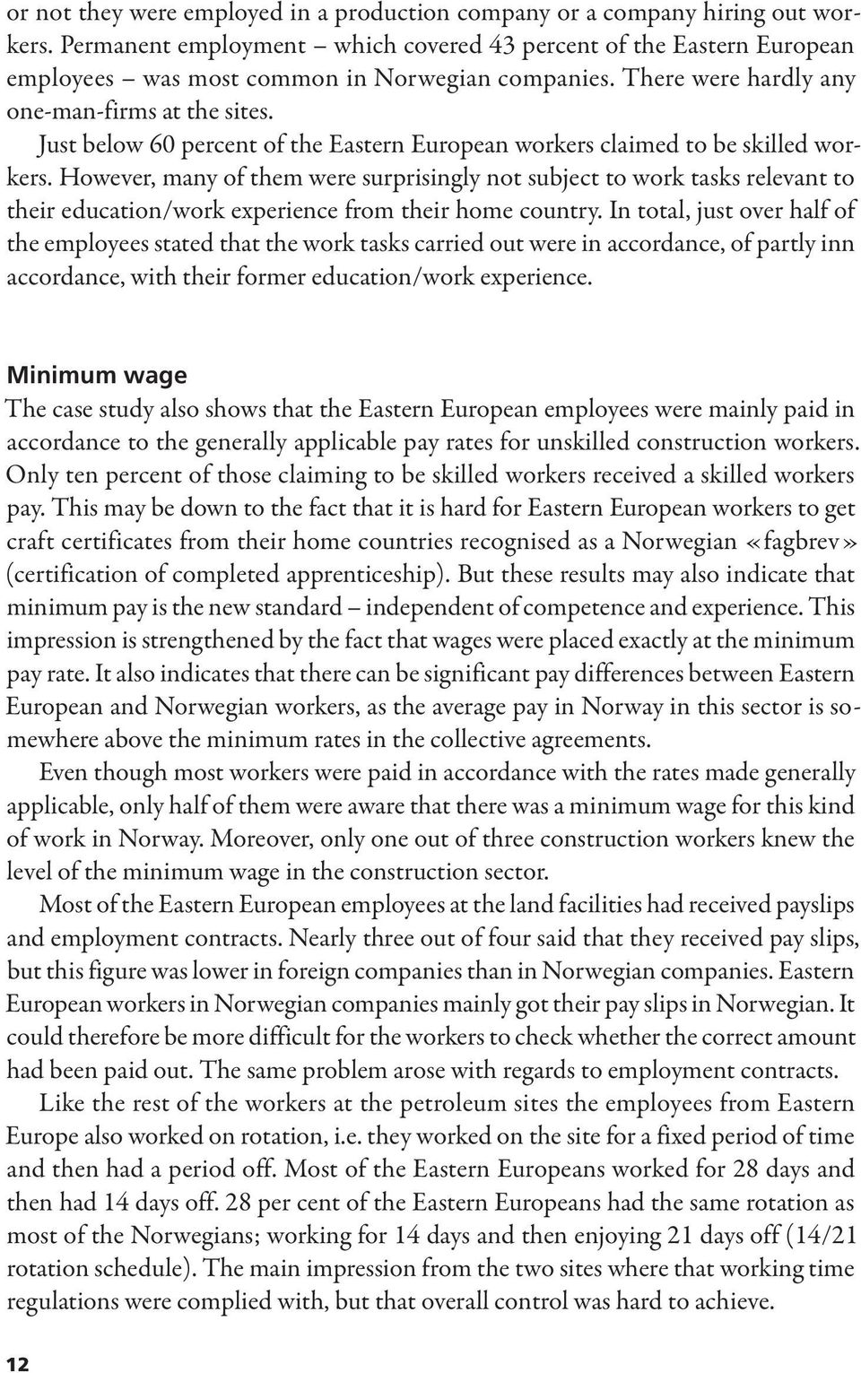 Just below 60 percent of the Eastern European workers claimed to be skilled workers.