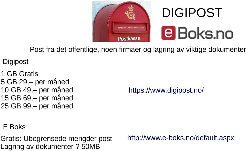 69, per måned 25 GB 99, per måned https://www.digipost.