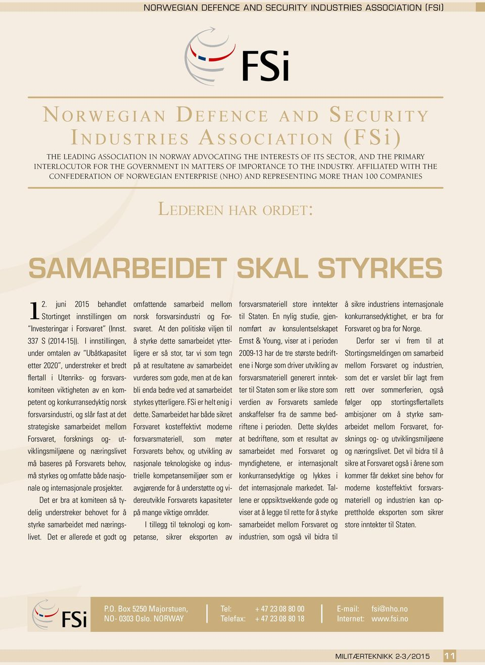 AFFILIATED WITH THE CONFEDERATION OF NORWEGIAN ENTERPRISE (NHO) AND REPRESENTING MORE THAN 100 COMPANIES Lederen har ordet: SAMARBEIDET SKAL STYRKES 12.