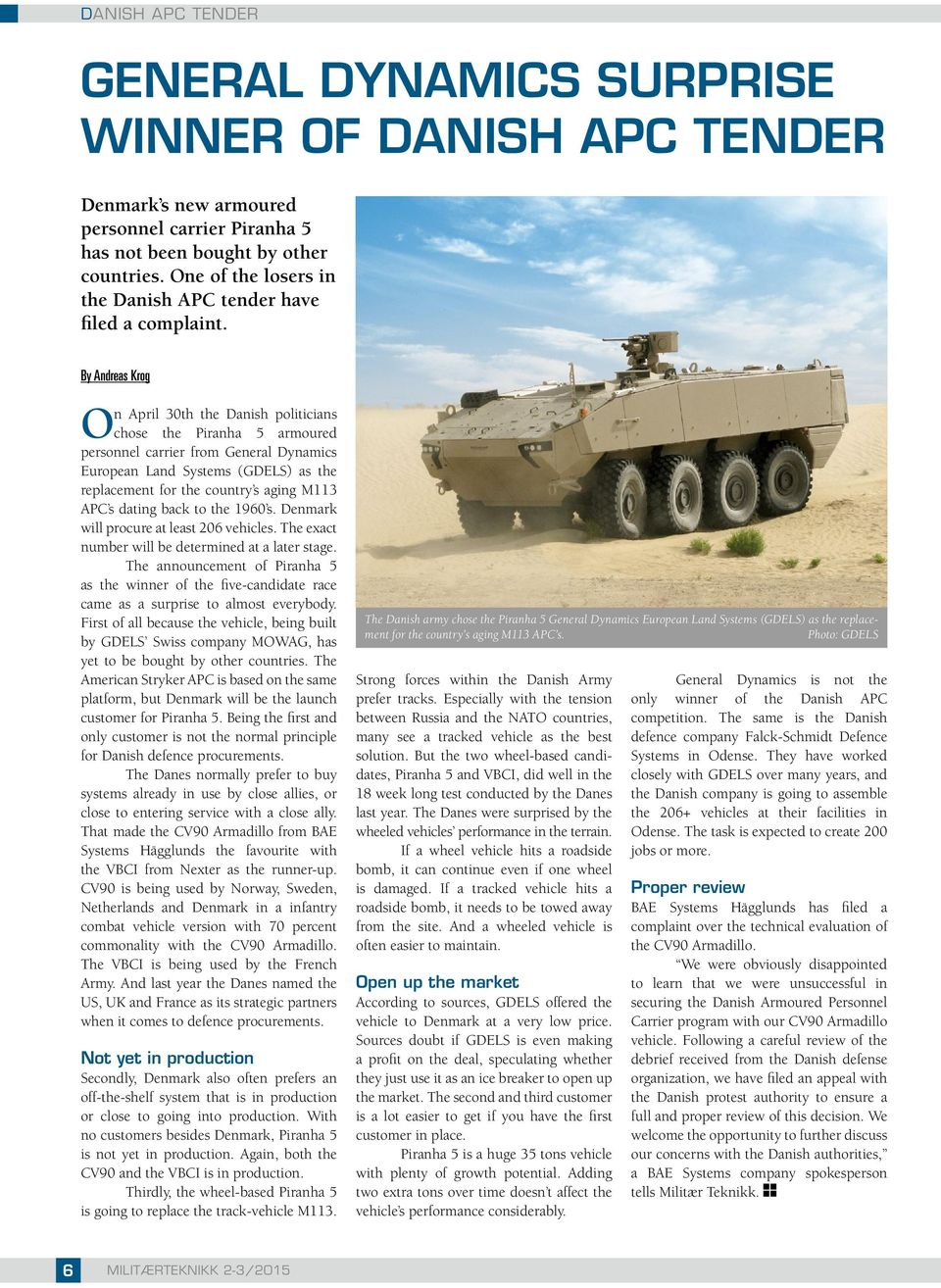 By Andreas Krog On April 30th the Danish politicians chose the Piranha 5 armoured personnel carrier from General Dynamics European Land Systems (GDELS) as the replacement for the country s aging M113