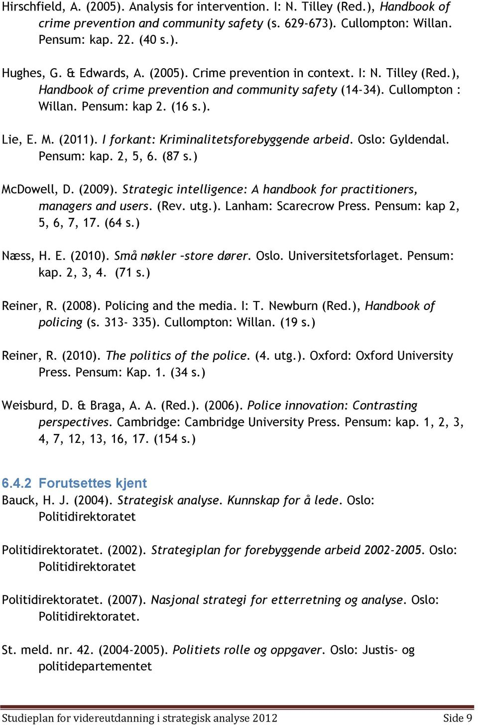I forkant: Kriminalitetsforebyggende arbeid. Oslo: Gyldendal. Pensum: kap. 2, 5, 6. (87 s.) McDowell, D. (2009). Strategic intelligence: A handbook for practitioners, managers and users. (Rev. utg.). Lanham: Scarecrow Press.