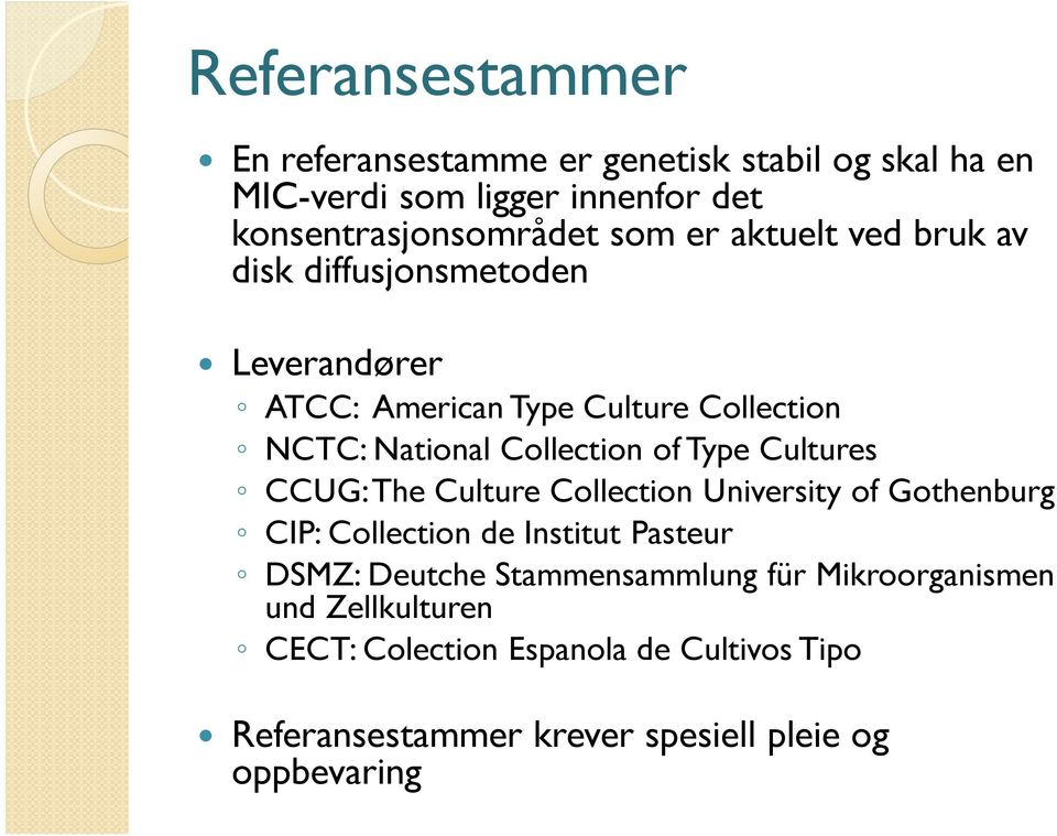 Type Cultures CCUG: The Culture Collection University of Gothenburg CIP: Collection de Institut Pasteur DSMZ: Deutche