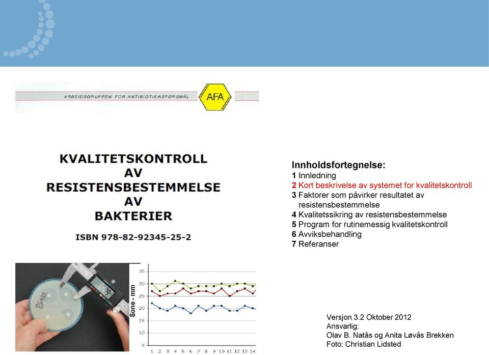 resistensbestemmelse 5 Program for rutinemessig kvalitetskontroll 6 Avviksbehandling 7