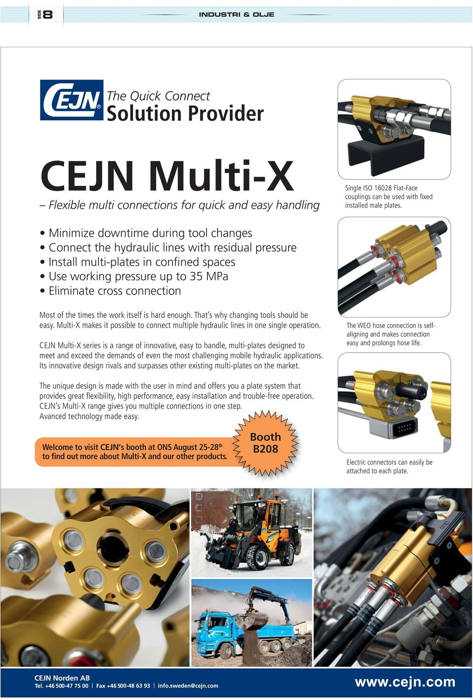 CEJN Multi-X series is a range of innovative, easy to handle, multi-plates designed to meet and exceed the demands of even the most challenging mobile hydraulic applications.