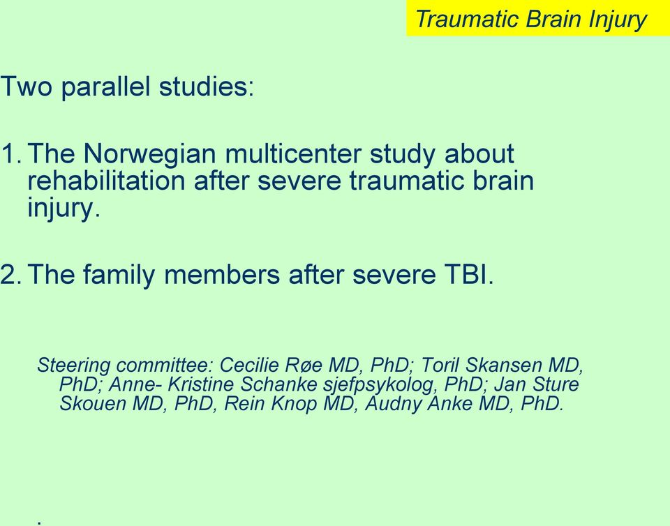 injury. 2. The family members after severe TBI.