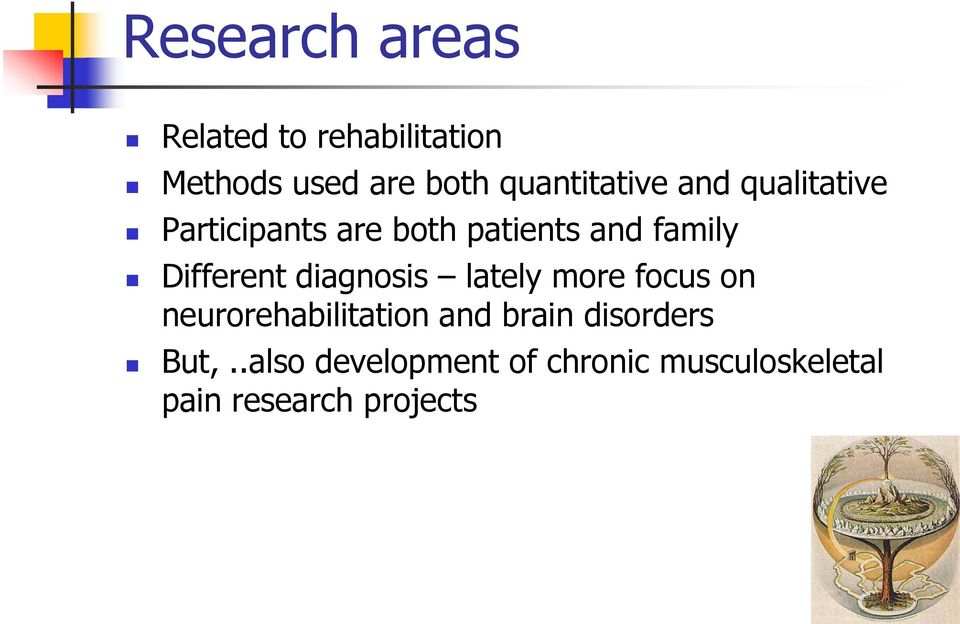 Different diagnosis lately more focus on neurorehabilitation and brain