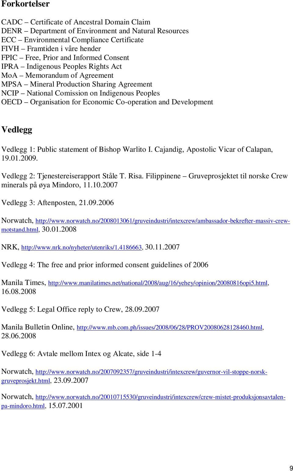 Co-operation and Development Vedlegg Vedlegg 1: Public statement of Bishop Warlito I. Cajandig, Apostolic Vicar of Calapan, 19.01.2009. Vedlegg 2: Tjenestereiserapport Ståle T. Risa.