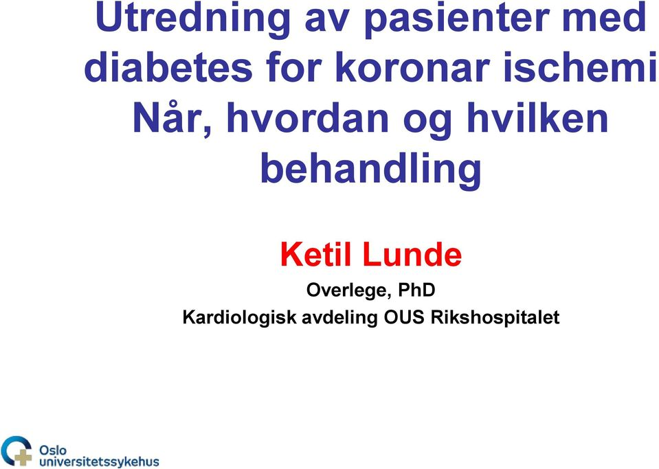 behandling Ketil Lunde Overlege, PhD