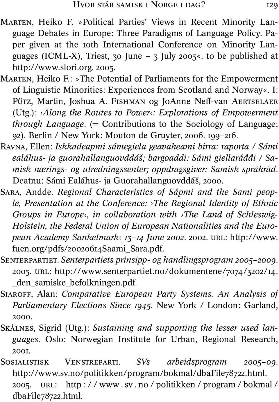 :»The Potential of Parliaments for the Empowerment of Linguistic Minorities: Experiences from Scotland and Norway«. I: PÜTZ, Martin, Joshua A. FISHMAN og JoAnne Neff-van AERTSELAER (Utg.