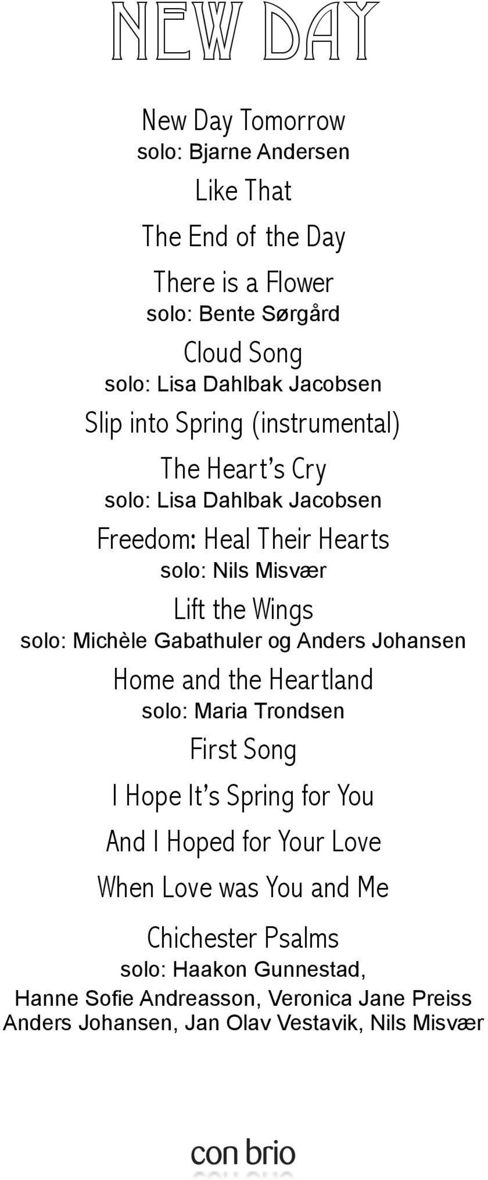 solo: Michèle Gabathuler og Anders Johansen Home and the Heartland solo: Maria Trondsen First Song I Hope It s Spring for You And I Hoped for Your