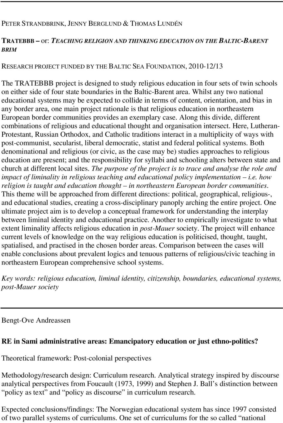 Whilst any two national educational systems may be expected to collide in terms of content, orientation, and bias in any border area, one main project rationale is that religious education in