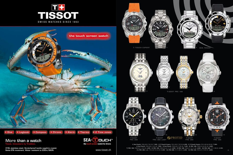 3L stainless steel, Scratchproof tactile sapphire crystal, Swiss ETA movement, Water resistant to 200m/0ft www.tissot.ch t i s s o t p r c 2 0 0 0 PRS 330 2 TISSOT RACING 3 T03.