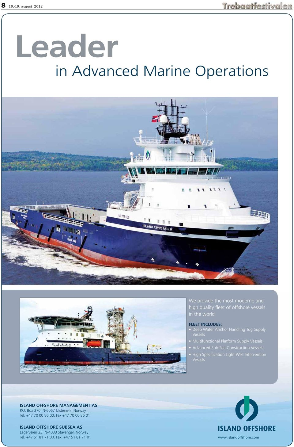 offshore vessels in the world Water Anchor Handling Tug Supply Vessels FLEET INCLUDES: Vessels Deep Water Anchor Vessels Handling Tug Supply Vessels Well Intervention Vessels