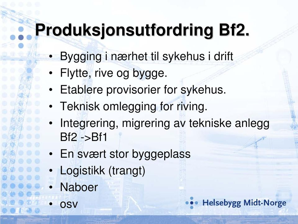 Etablere provisorier for sykehus. Teknisk omlegging for riving.
