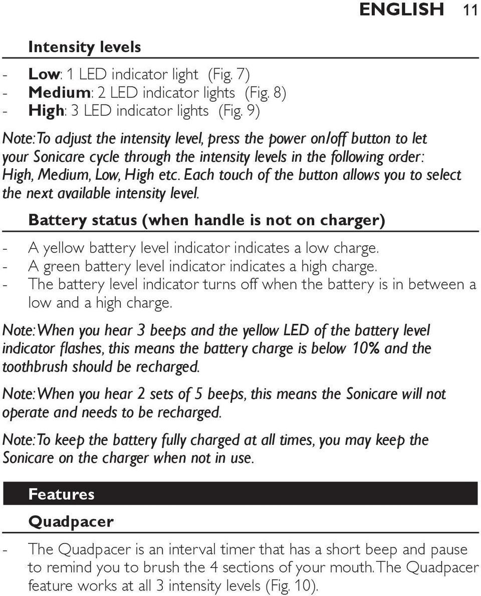 Each touch of the button allows you to select the next available intensity level. Battery status (when handle is not on charger) A yellow battery level indicator indicates a low charge.