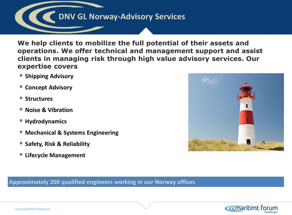 Our expertise covers Shipping Advisory Concept Advisory Structures Noise & Vibration Hydrodynamics Mechanical &