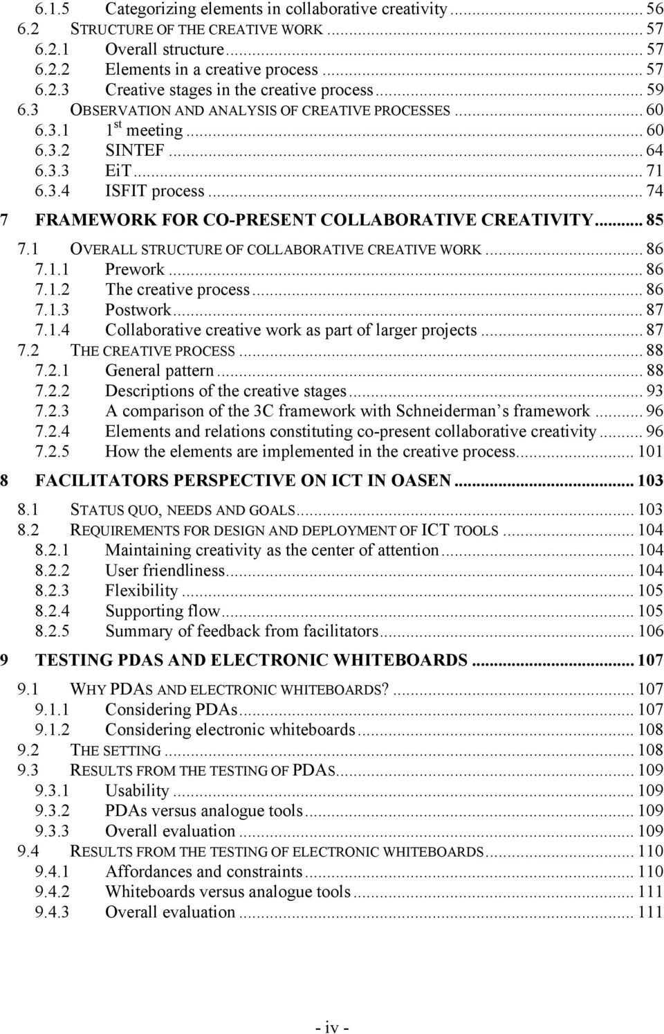 .. 85 7.1 OVERALL STRUCTURE OF COLLABORATIVE CREATIVE WORK... 86 7.1.1 Prework... 86 7.1.2 The creative process... 86 7.1.3 Postwork... 87 7.1.4 Collaborative creative work as part of larger projects.